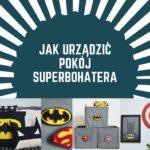 JAK URZĄDZIĆ POKÓJ SUPERBOHATERA